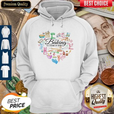 Funny Baking Is A Work Of Heart Hoodie