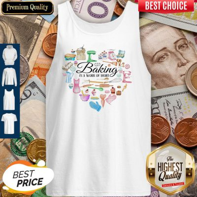 Funny Baking Is A Work Of Heart Tank Top