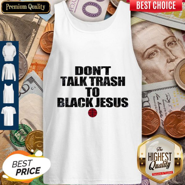 Funny Don't Talk Trash To Black Jesus Tank Top