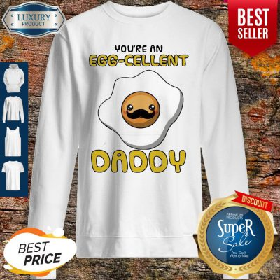 Funny Father You Are An Eggcellent Daddy Sweatshirt