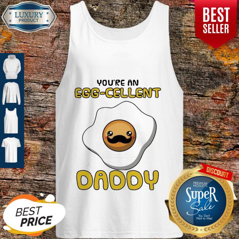 Funny Father You Are An Eggcellent Daddy Tank Top
