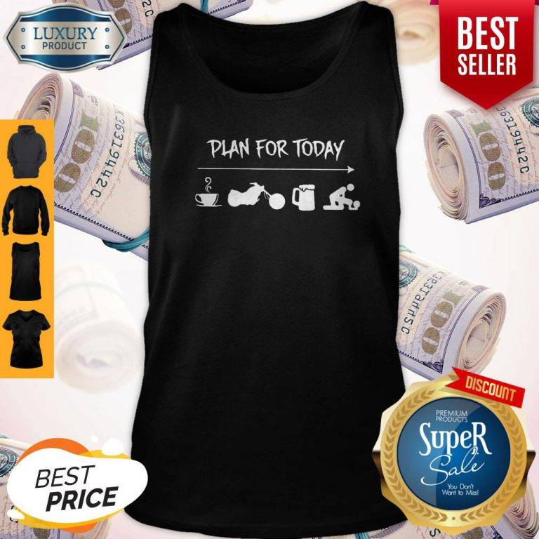 Good Plan For Today Coffee Motor Beer And Sex Tank Top