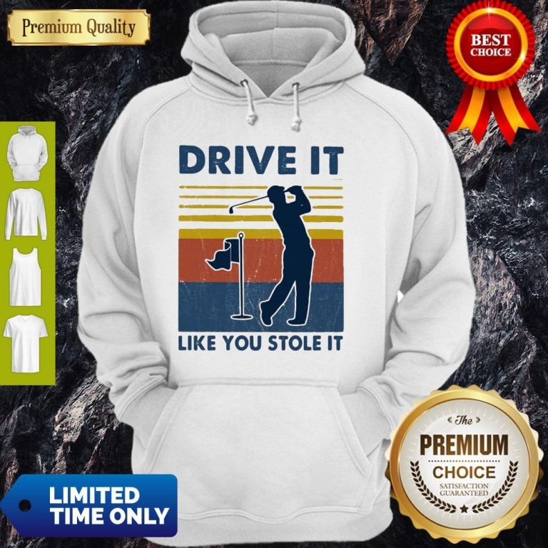 Top Golf Drive It Like You Stole It Vintage Hoodie