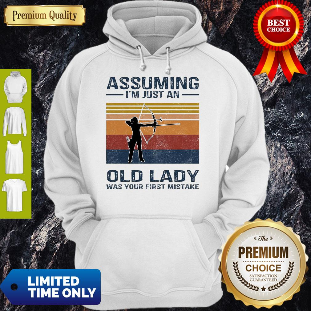 Archery Assuming I'm Just An Old Lady Was Your First Mistake Hoodie