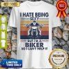 I Hate Being Sexy But I'm A Biker So I Can't Help It Vintage Shirt
