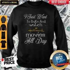 I Just Want To Bake And Watch Hallmark Movies All Day Christmas Sweatshirt