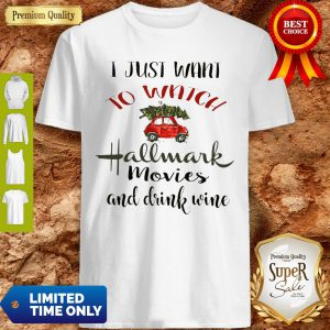 I Just Want To Watch Hallmark Christmas Movies And Drink Wine Shirt