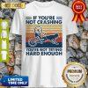 If You're Not Crashing You're Not Trying Hard Enough Vintage Shirt
