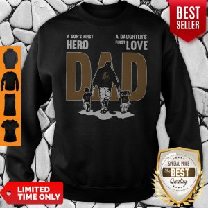 Nice A Son's First Hero Dad A Daughter's First Love Sweatshirt