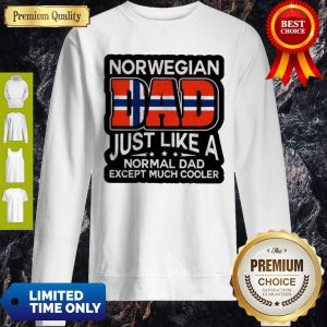 Norwegian Dad Just Like A Normal Dad Except Much Cooler Sweatshirt