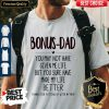 Premium Bonus Dad You May Not Have Given Me Life Fathers Shirt