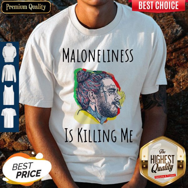 Pretty Maloneliness Is Killing Me Shirt