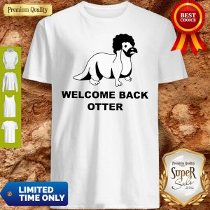 Pretty Welcome Back Otter Shirt
