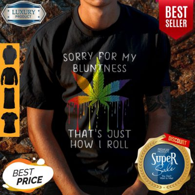 Rastas Weed Sorry For My Bluntness That's Just How I Roll Shirt