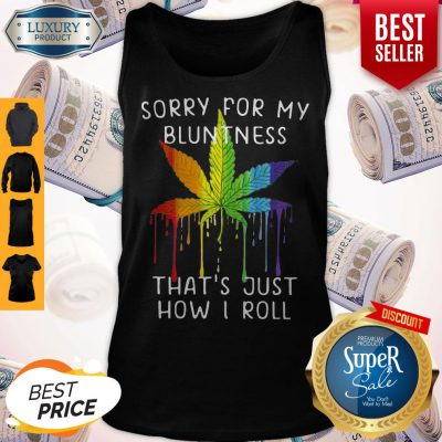 Rastas Weed Sorry For My Bluntness That's Just How I Roll Tank Top