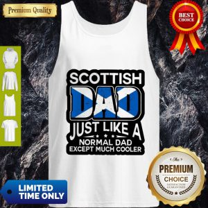 Scottish Dad Just Like A Normal Dad Except Much Cooler Tank Top