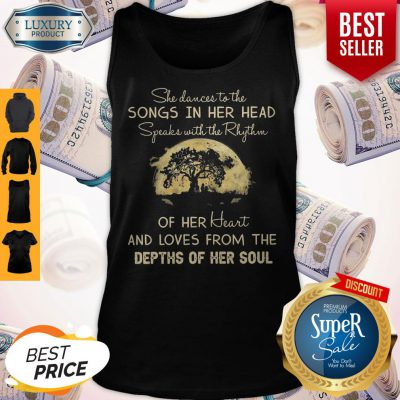 She Dances To The Songs In Her Head Speaks With The Rhythm Tank Top