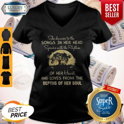 She Dances To The Songs In Her Head Speaks With The Rhythm V-neck