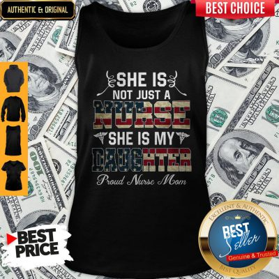 She Is Not Just A Nurse She Is My Daughter Proud Nurse Mom Tank Top