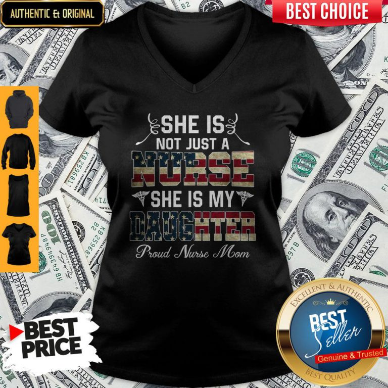 She Is Not Just A Nurse She Is My Daughter Proud Nurse Mom V-neck