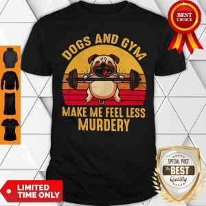 Dogs And Gym Make Me Feel Less Murdery Sunset Vintage Shirt