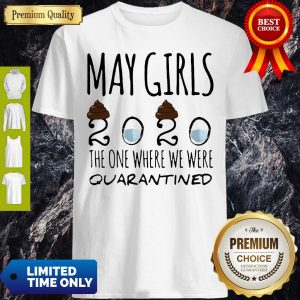 May Girls 2020 Mask The One Where Shit We Were Quarantined Shirt