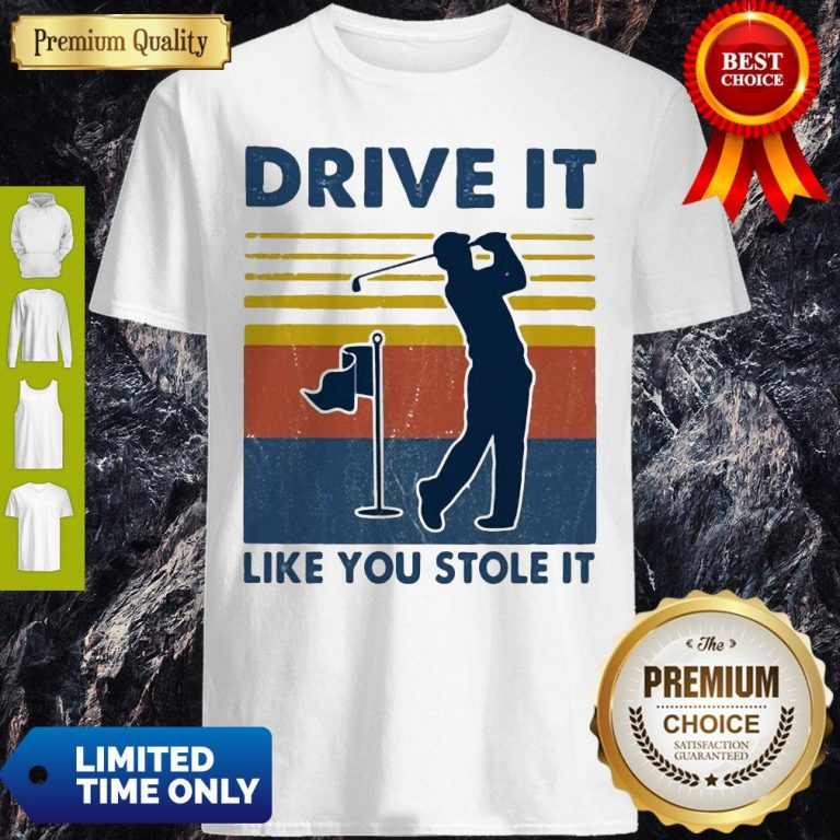 Top Golf Drive It Like You Stole It Vintage Shirt