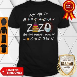 My 14th Birthday 2020 The One Where I Was In Lockdown Shirt