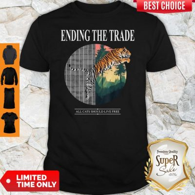 Premium Tiger Ending The Trade All Cats Should Live Free Shirt