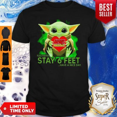 Baby Yoda Hug Logans Roadhouse Please Remember Stay 6 Feet Have A Nice Day Shirt