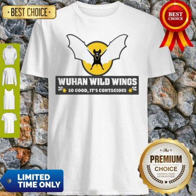 Top Wuhan Wild Wings So Good It's Contagious Shirt