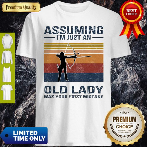 Archery Assuming I'm Just An Old Lady Was Your First Mistake Shirt
