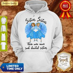 Sisters Sisters There Were Never Such Devoted Sisters Hoodie