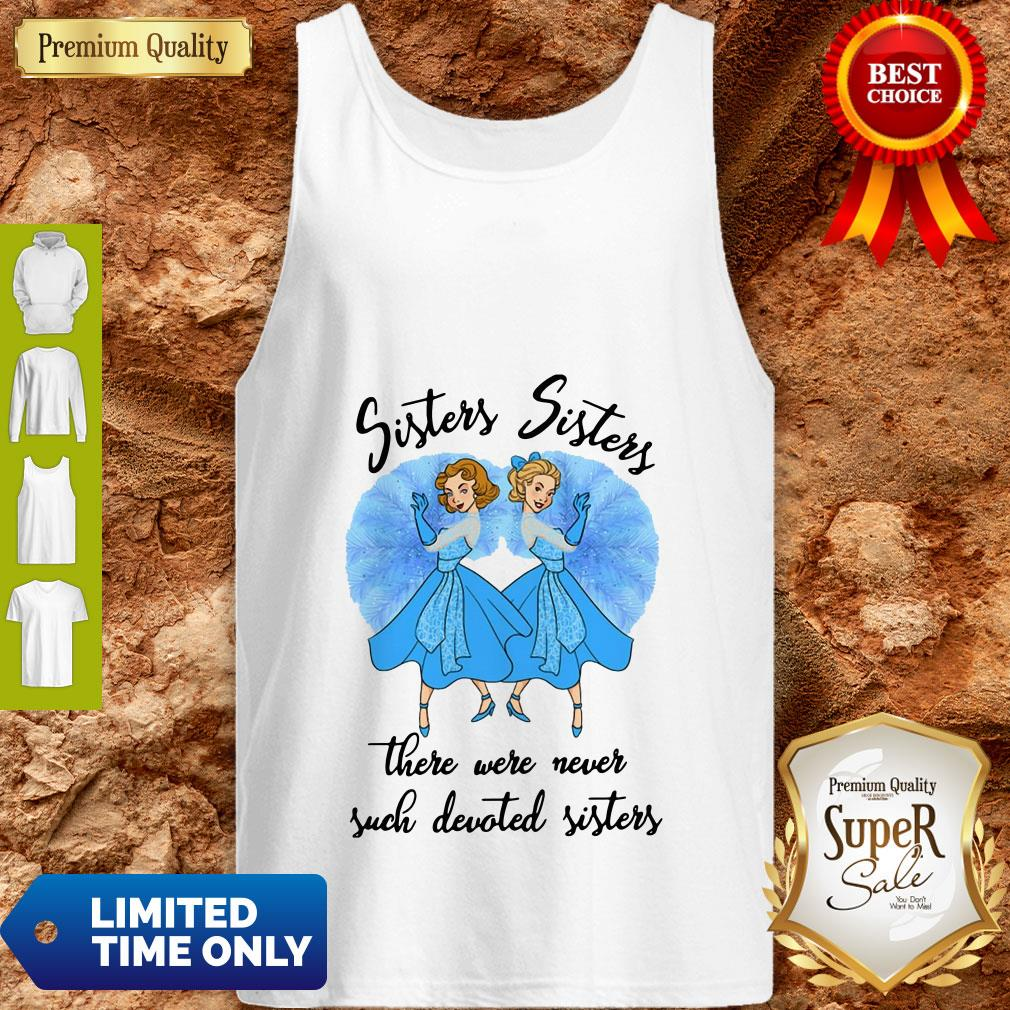 Sisters Sisters There Were Never Such Devoted Sisters Tank Top