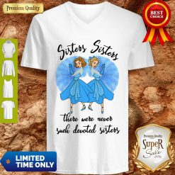 Sisters Sisters There Were Never Such Devoted Sisters V-neck