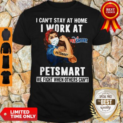Strong Woman Face Mask I Can't Stay At Home I Work At Petsmart We Fight When Others Can't Shirt