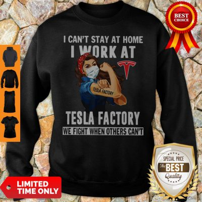 Strong Woman Face Mask I Can't Stay At Home I Work At Tesla Factory We Fight When Others Can't Sweatshirt