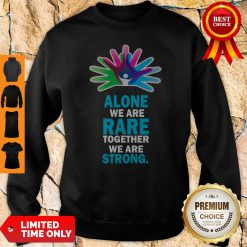 Official Alone We Are Rare Together We Are Strong Sweatshirt