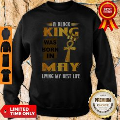 Official A Black King Was Born In May Living My Best Life Sweatshirt