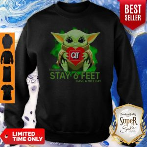 Baby Yoda Hug Quiktrip Please Remember Stay 6 Feet Have A Nice Day Sweatshirt