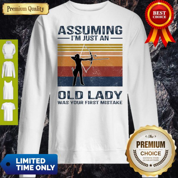 Archery Assuming I'm Just An Old Lady Was Your First Mistake Sweatshirt