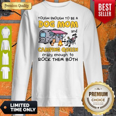 Tough Enough To Be A Dog Mom And Camping Queen Crazy Enough To Rock Them Both Sweatshirt