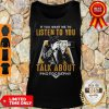 If You Want Me To Listen To You Talk About Photography Tank Top