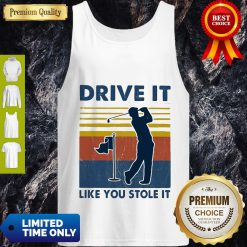 Top Golf Drive It Like You Stole It Vintage Tank Top