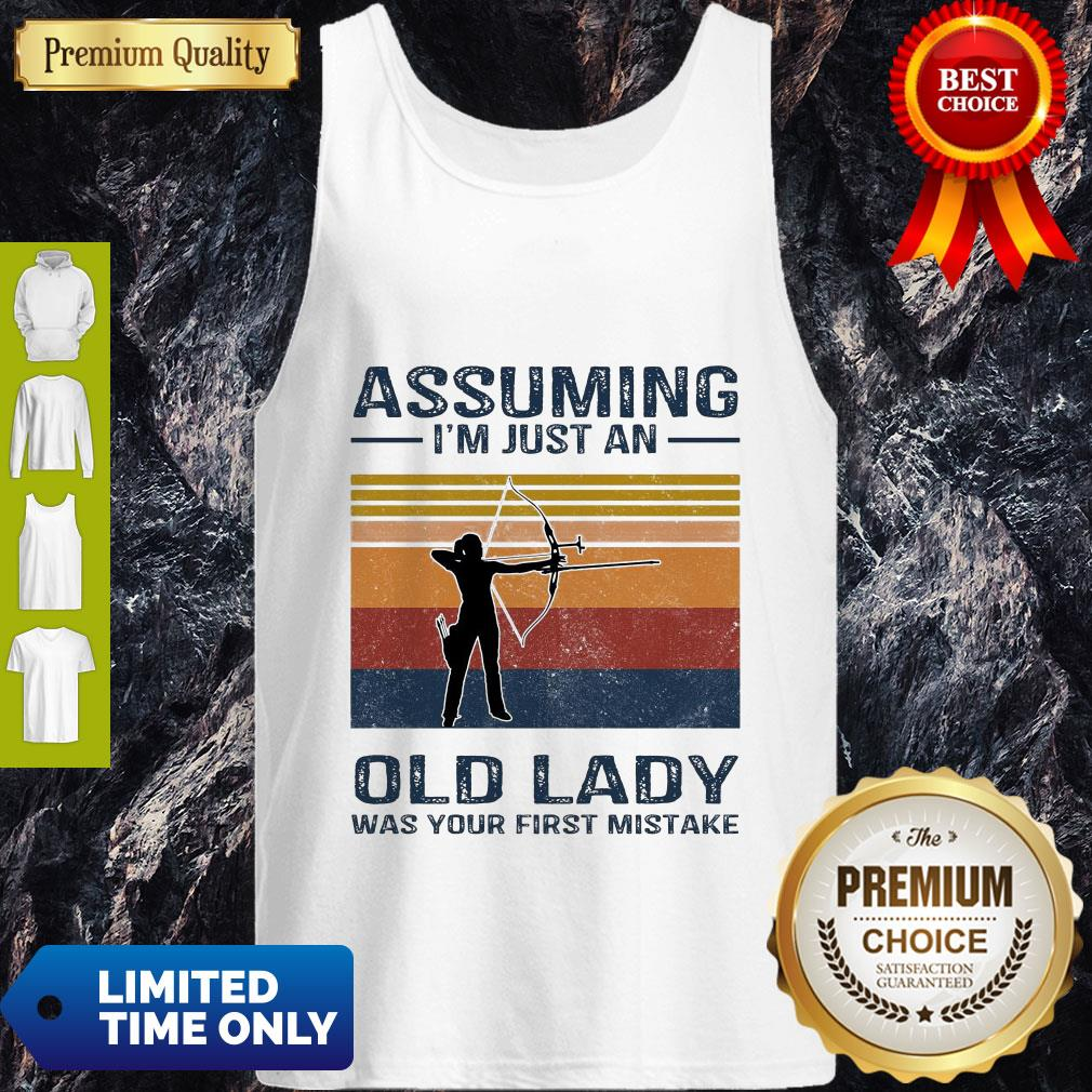 Archery Assuming I'm Just An Old Lady Was Your First Mistake Tank Top