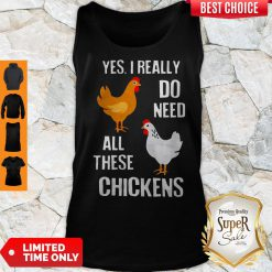 Nice Yes I Really Do Need All These Chickens Tank Top