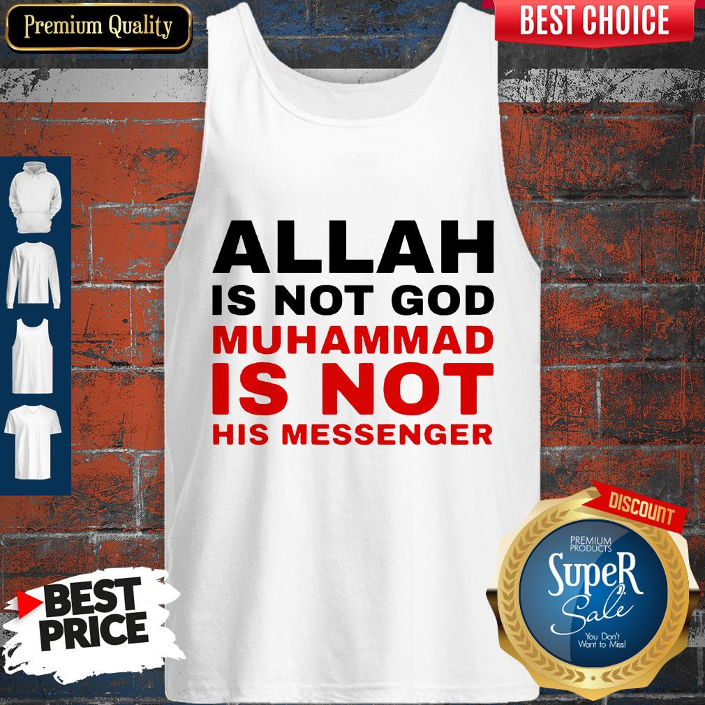 Top Allah Is Not God Muhammad Is Not His Messenger Tank Top