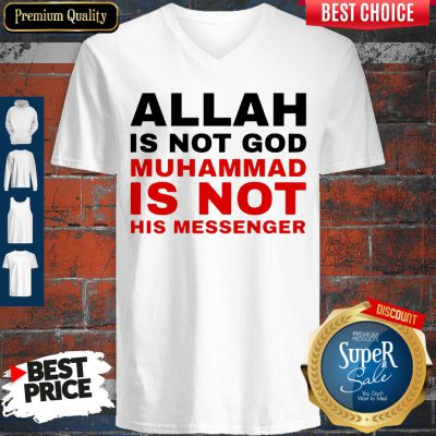Top Allah Is Not God Muhammad Is Not His Messenger V-neck