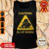 Top Caution DJ At Work Tank Top