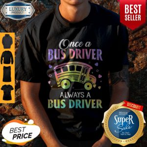 Top Once A Bus Driver Always A Bus Driver Shirt